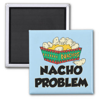 Nacho Problem - Funny Word Play Square Magnet