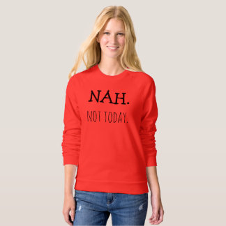 Nah Not Today Women's Raglan Sweatshirt