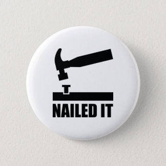 Nailed It 6 Cm Round Badge