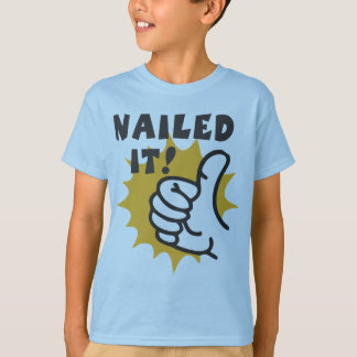 Nailed it! T-Shirt