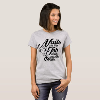 Nails are my life T-Shirt