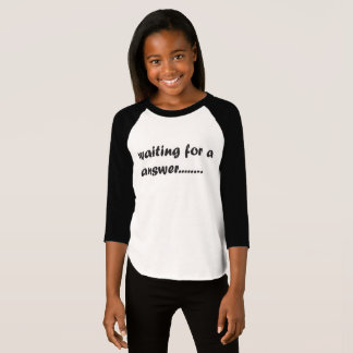 naiting for a answer t shirt
