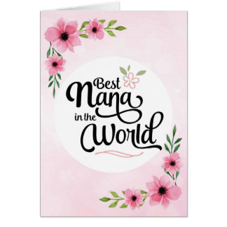 Nana Birthday - Best Nana in the World w/Flowers Card