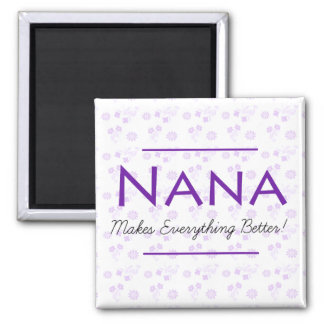 Nana makes everything Better Purple Floral Square Magnet