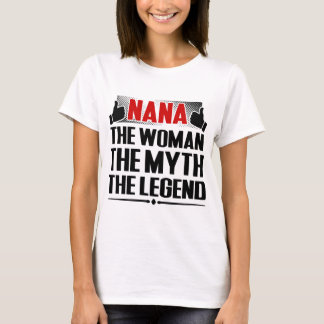 NANA THE WOMAN THE MYTH THE LEGEND T-Shirt