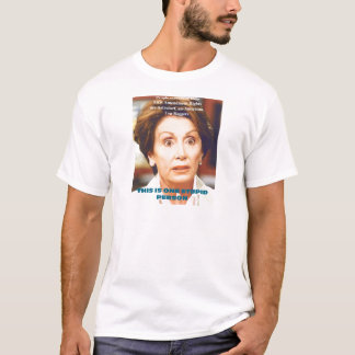 NANCY PELOSI- ONE STUPID PERSON T-Shirt