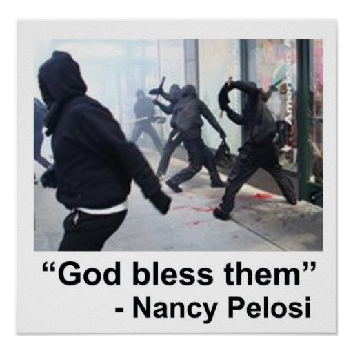 Nancy Pelosi Supports Violent Occupy Rioters Print
