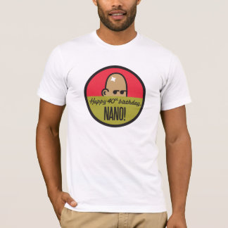 Nano's 40th birthday party T-Shirt
