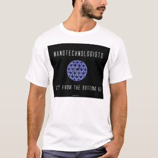 Nanotechnologists Do It From the Bottom Up (2) T-Shirt