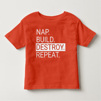 Nap. Build. Destroy. Repeat. Toddler Shirt
