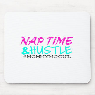 Nap Time and Hustle #MommyMogul Mouse Pad