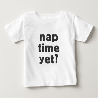 Nap time yet? baby T-Shirt