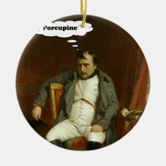 Napoleon Thinks About Porcupines Ceramic Ornament