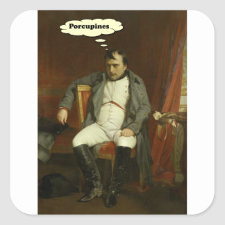 Napoleon Thinks About Porcupines Square Sticker