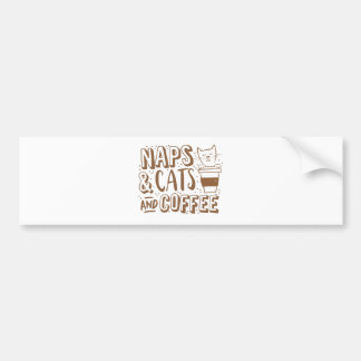 naps and cats and coffee bumper sticker