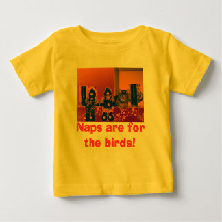 Naps are for the Birds! Baby T-Shirt