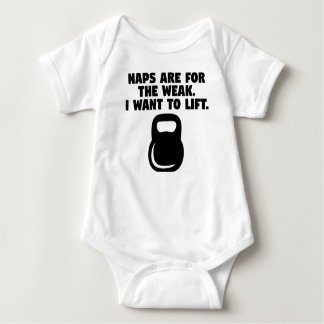 Naps Are For The Weak I Want To Lift Baby Bodysuit