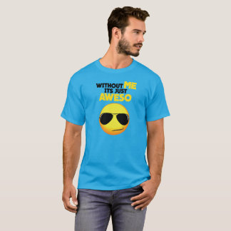Narcissistic Without ME its Just AWESO SMILEY T-Shirt