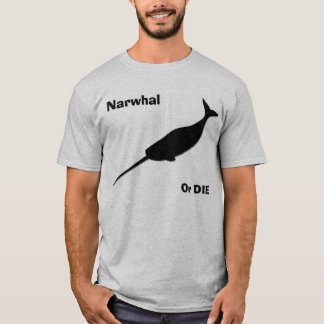 Narwhal or die! T-Shirt