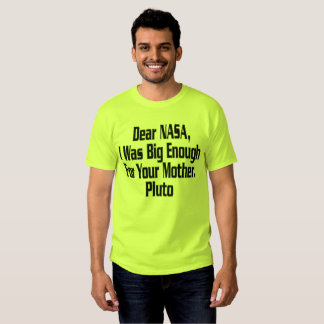 NASA PLUTO NOT BIG ENOUGH JOKE - SHIRT