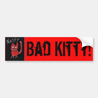 nasty, Bad Kitty! Bumper Sticker