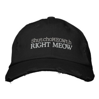 Nasty Crazy Cat Lady! Shutchomeowth Right MEOW! Embroidered Baseball Caps
