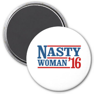 Nasty Woman 2016 - Presidential Election -- Presid Magnet