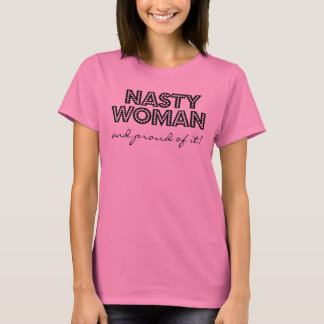 Nasty Woman and Proud of It T-Shirt