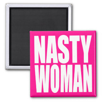 """""""NASTY WOMAN"""" MAGNET"""