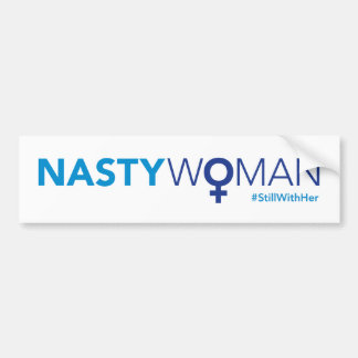 Nasty Woman updated with #stillwithher Bumper Sticker