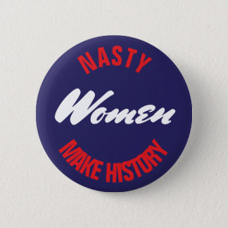 "Nasty Women Make History Political Pushback 2.5"" 6 Cm Round Badge"