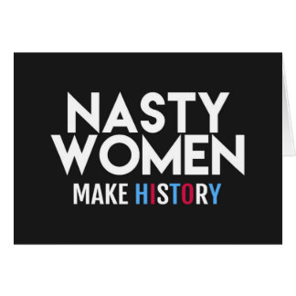 Nasty Women Making History Greeting Card
