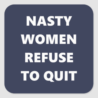 Nasty Women Refuse To Quit Stickers