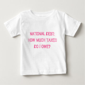 NATIONAL DEBT: HOW MUCH TAXES DO I OWE? TEE SHIRTS