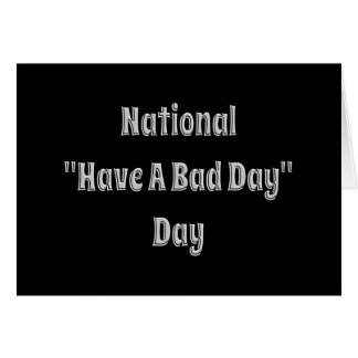National Have A Bad Day Card