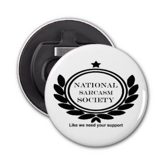 National Sarcasm Society Humor Quote Sarcastic Fun Bottle Opener