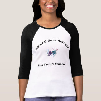 Natural Born Actress/Live The Life You Love T-Shirt