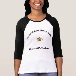 Natural Born Story Teller/Live The Life You Love T-Shirt