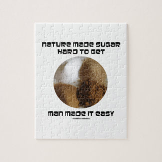 Nature Made Sugar Hard To Get Man Made It Easy Jigsaw Puzzle