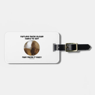 Nature Made Sugar Hard To Get Man Made It Easy Luggage Tag