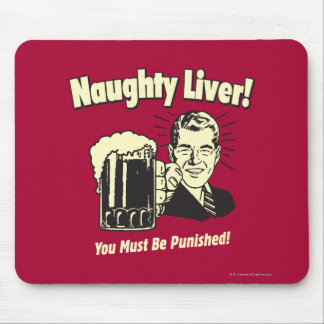 Naughty Liver: You Must Be Punished Mouse Pad