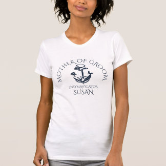 Nautical Anchor Mother of Groom Navigator T-Shirt