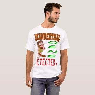 Neanderthal Gene Detected T-Shirt