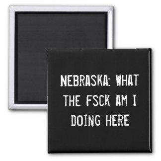 Nebraska: What the fsck am I doing here Magnet