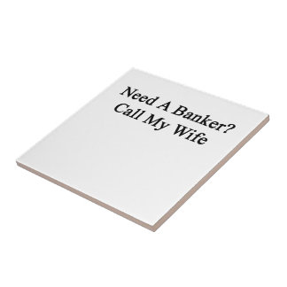 Need A Banker Call My Wife Small Square Tile