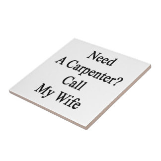 Need A Carpenter Call My Wife Small Square Tile