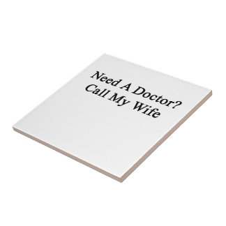 Need A Doctor Call My Wife Small Square Tile