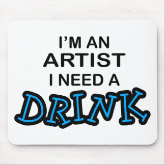 Need a Drink - Artist Mouse Pad