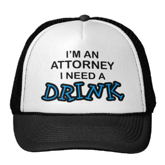 Need a Drink - Attorney Cap