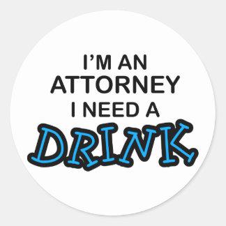 Need a Drink - Attorney Round Sticker